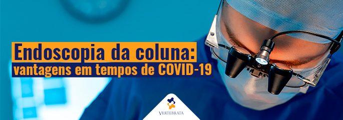Endoscopia da coluna: vantagens em tempos de COVID-19